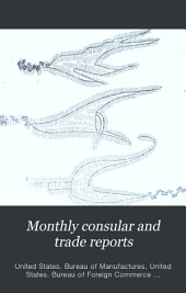 Monthly Consular and Trade Reports: Volume 14, Issues 45-48