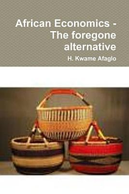 African Economics   The Foregone Alternative