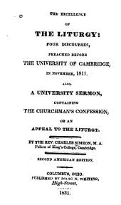 The Excellency of the Liturgy: Four Discourses, Preached Before the University of Cambridge, in November, 1811 ; Also, A University Sermon, Containing the Churchman's Confession : Or An Appeal to the Liturgy