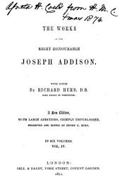 The Works of the Right Honourable Joseph Addison: The Spectator. The Guardian. The Lover. The present state of the war, and the necessity of augmentation, considered. The late trial and conviction of Count Tariff. The Whig-examiner. The Freeholder