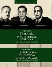 Trilogía magisterial del siglo XX.: La reforma educativa del siglo XXI.
