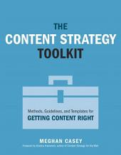 The Content Strategy Toolkit: Methods, Guidelines, and Templates for Getting Content Right
