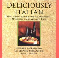 Deliciously Italian  From Sunday Supper To Special Occasions 101 Recipes To Share And Enjoy PDF