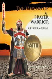 The Making of a Prayer Warrior: A Prayer Manual