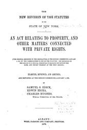 The New Revision of the Statutes of the State of New York: An Act Relating to Property, and Other Matters Connected with Private Rights..., Part 2
