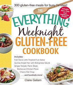 The Everything Weeknight Gluten Free Cookbook Book