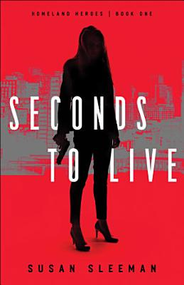 Seconds to Live  Homeland Heroes Book  1