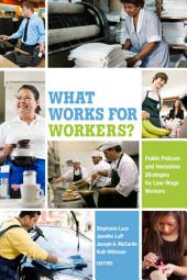What Works for Workers?: Public Policies and Innovative Strategies for Low-Wage Workers