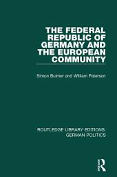 The Federal Republic of Germany and the European Community (RLE: German Politics)