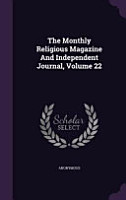 The Monthly Religious Magazine and Independent Journal  Volume 22 PDF