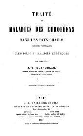 Traité des maladies des Européens dans les pays chauds (régions tropicales) climatologie, maladies endémiques