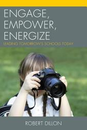 Engage, Empower, Energize: Leading Tomorrow's Schools Today