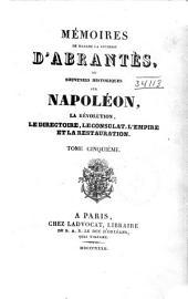 Mémoires de Madame la duchesse dÁbrantés: ou Souvenirs historiques sur Napoléon, la révolution, le directoire, le consulat, lémpire et la restauration, Volume5