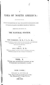 A Flora of North America: Containing Abridged Descriptions of All the Known Indigenous and Naturalized Plants Growing North of Mexico; Arranged According to the Natural System, Volume 1
