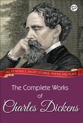 The Complete Works of Charles Dickens (Illustrated Edition): All 15 novels, short stories, poems and plays