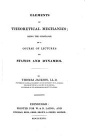 Elements of theoretical mechanics: being the substance of a course of lectures on statics and dynamics