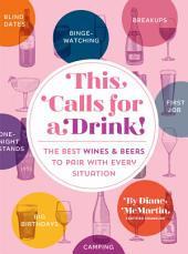 This Calls for a Drink!: The Best Wines and Beers to Pair with Every Situation