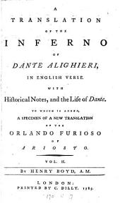 A Translation of the Inferno of Dante Alighieri, in English Verse: With Historical Notes, and the Life of Dante. To which is Added, a Specimen of a New Translation of the Orlando Furioso of Ariosto, Volumes 1-2