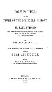 Horae Paulinae, Or, The Truth of the Scripture History of St. Paul Evinced: By a Comparison of the Epistles which Bear His Name with the Acts of the Apostles, and with One Another