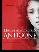 Misreading Postmodern Antigone