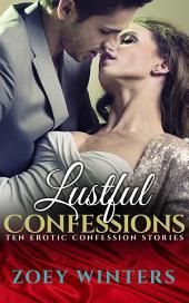 Lustful Confessions: Ten Erotic Confession Stories