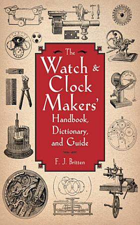 The Watch   Clock Makers  Handbook  Dictionary  and Guide PDF
