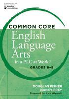 Common Core English Language Arts in a PLC at Work         Grades 6 8 PDF