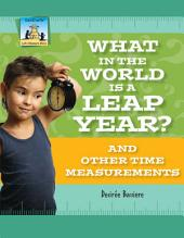 What in the World Is a Leap Year? And Other Time Measurements