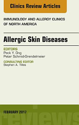 Allergic Skin Diseases  An Issue of Immunology and Allergy Clinics of North America  E Book PDF