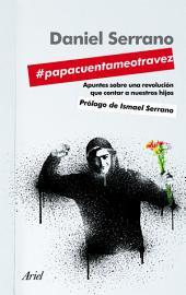 #papacuentameotravez: Apuntes para una revolución que contar a nuestros hijos