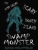 The Very Hairy Scary Honey Island Swamp Monster