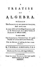 A Treatise of Algebra: Wherein the Principles are Demonstrated, and Applied in Many Useful and Interesting Enquiries, and in the Resolution of a Great Variety of Problems of Different Kinds. To which is Added, the Geometrical Construction of a Great Number of Linear and Plane Problems, with the Method of Resolving the Same Numerically
