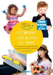 Accompagner l'éveil musical de l'enfant: 60 exercices de musicothérapie associés à des pistes musicales