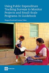 Using Public Expenditure Tracking Surveys to Monitor Projects and Small-Scale Programs: A Guidebook