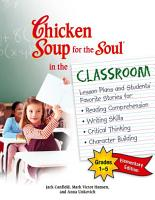 Chicken Soup for the Soul in the Classroom Elementary School Edition  Grades 1   5 PDF