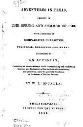 Adventures in Texas, Chiefly in the Spring and Summer of 1840: With a Discussion of Comparative Character, Political, Religious and Moral, Accompanied by an Appendix, Containing an Humble Attempt to Aid in Establishing and Conducting Literary and Ecclesiastical Institutions