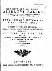 Decanus Ordinis Medici A. Haller ... de fetu humano septimestri sine cerebro edito agit, dissertationemque de puerperarum mania et melancholia publice habendam indicit