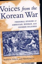 Voices from the Korean War: Personal Stories of American, Korean, and Chinese Soldiers