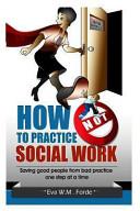 How Not to Practice Social Work