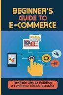 Beginner'S Guide To E-Commerce