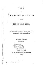 View of the State of Europe During the Middle Ages by Henry Hallam. Vol. 1. [-vol. 3.]: 3