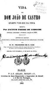 Vida de Dom João de Castro, quarto viso-rei da India, escripta por Jacinto Freire de Andrade: impressa conforme a primeira edição de 1651, ajuntão-se algumas breves notas auctorizadas com documentos originaes e ineditos