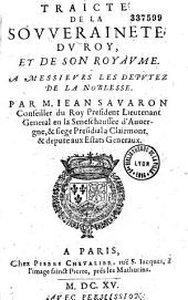 Traicté de la souveraineté du Roy, et de son royaume. A Messieurs les deputez de la Noblesse Par M. Iean Savaron...