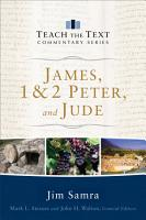 James  1   2 Peter  and Jude  Teach the Text Commentary Series  PDF