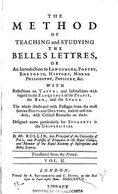 The Method of Teaching and Studying the Belles Lettres: Or, An Introduction to Languages, Poetry, Rhetoric, History, Moral Philosophy, Physicks, &c. ... By Mr. Rollin ... Tr. from the French, Volume 2