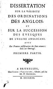 Dissertation sur la validité des ordinations des Anglois et sur la succession des évesques de l'Église anglicane [par le P. P.-F. Le Courayer]