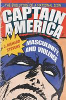 Captain America  Masculinity  and Violence PDF