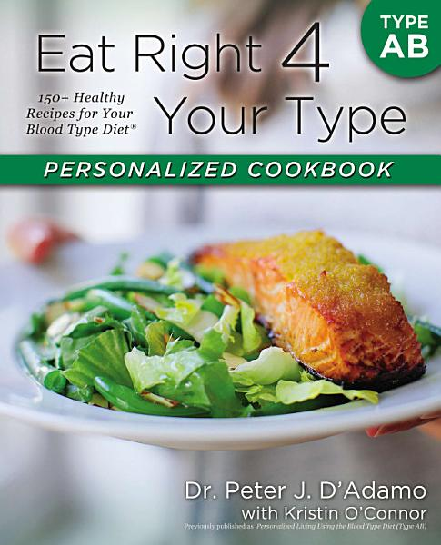 Download Eat Right 4 Your Type Personalized Cookbook Type AB Book
