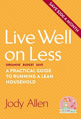Live well on less  A practical guide to running a lean household