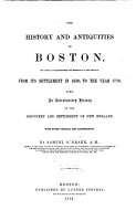 The History and Antiquities of Boston  the Capital of Massachusetts and Metropolis of New England PDF